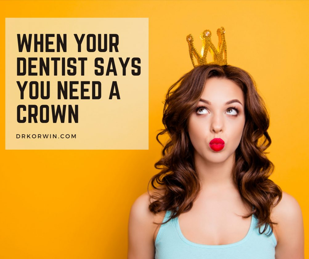 Dental Health Tips: When Your Dentist Says You Need A Crown