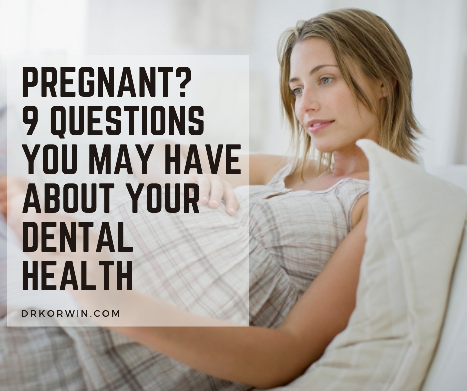 Pregnant 9 Questions You May Have About Your Dental Health