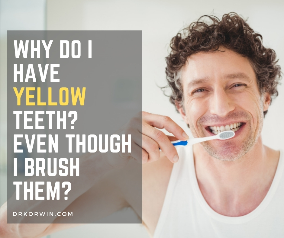 Why Do I Have Yellow Teeth? Even Though I Brush Them