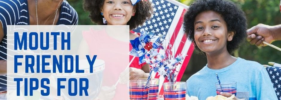 Mouth Friendly Tips for Your 4th of July BBQ